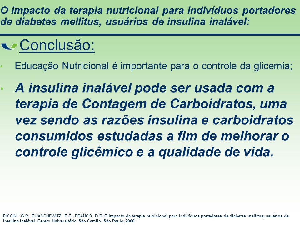 O impacto da terapia nutricional para indivíduos portadores de diabetes mellitus, usuários de insulina inalável: Conclusão: Educação Nutricional é imp