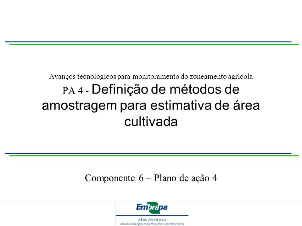 Avanços tecnológicos para monitoramento do zoneamento agrícola PA 4 - Definição de métodos de amostragem para estimativa de área cultivada Componente