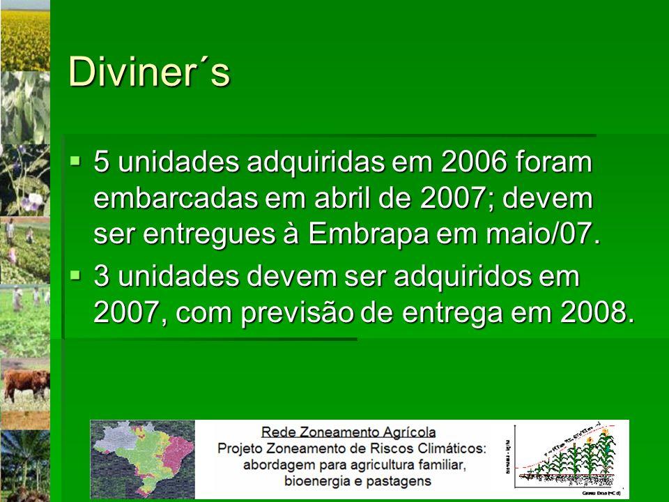Diviner´s 5 unidades adquiridas em 2006 foram embarcadas em abril de 2007; devem ser entregues à Embrapa em maio/07. 5 unidades adquiridas em 2006 for