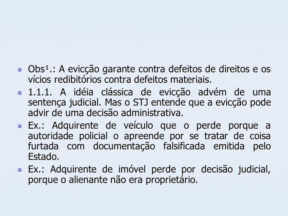Obs¹.: A evicção garante contra defeitos de direitos e os vícios redibitórios contra defeitos materiais. Obs¹.: A evicção garante contra defeitos de d