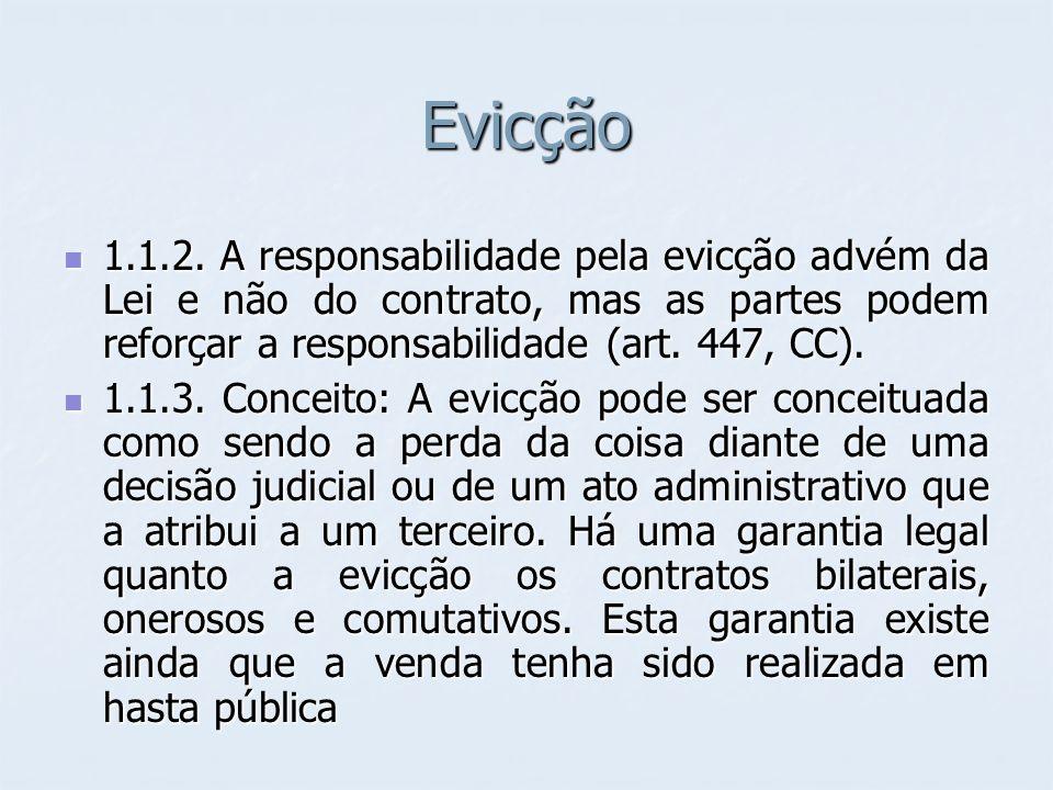 Evicção 1.1.2. A responsabilidade pela evicção advém da Lei e não do contrato, mas as partes podem reforçar a responsabilidade (art. 447, CC). 1.1.2.