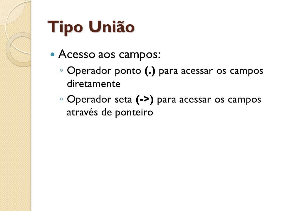 Acesso aos campos: Operador ponto (.) para acessar os campos diretamente Operador seta (->) para acessar os campos através de ponteiro