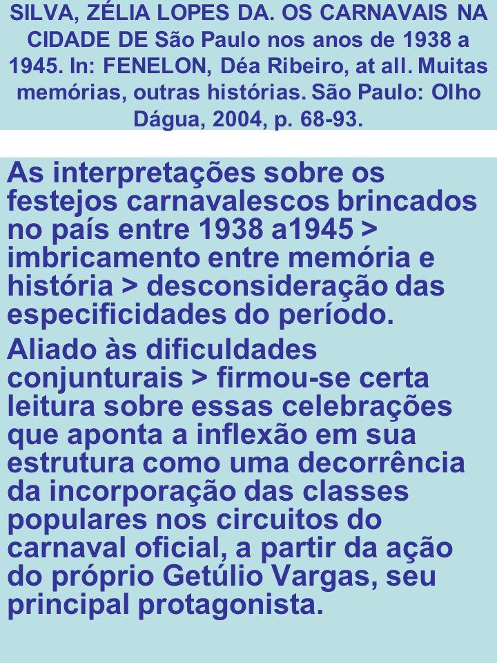 SILVA, ZÉLIA LOPES DA. OS CARNAVAIS NA CIDADE DE São Paulo nos anos de 1938 a 1945. In: FENELON, Déa Ribeiro, at all. Muitas memórias, outras história