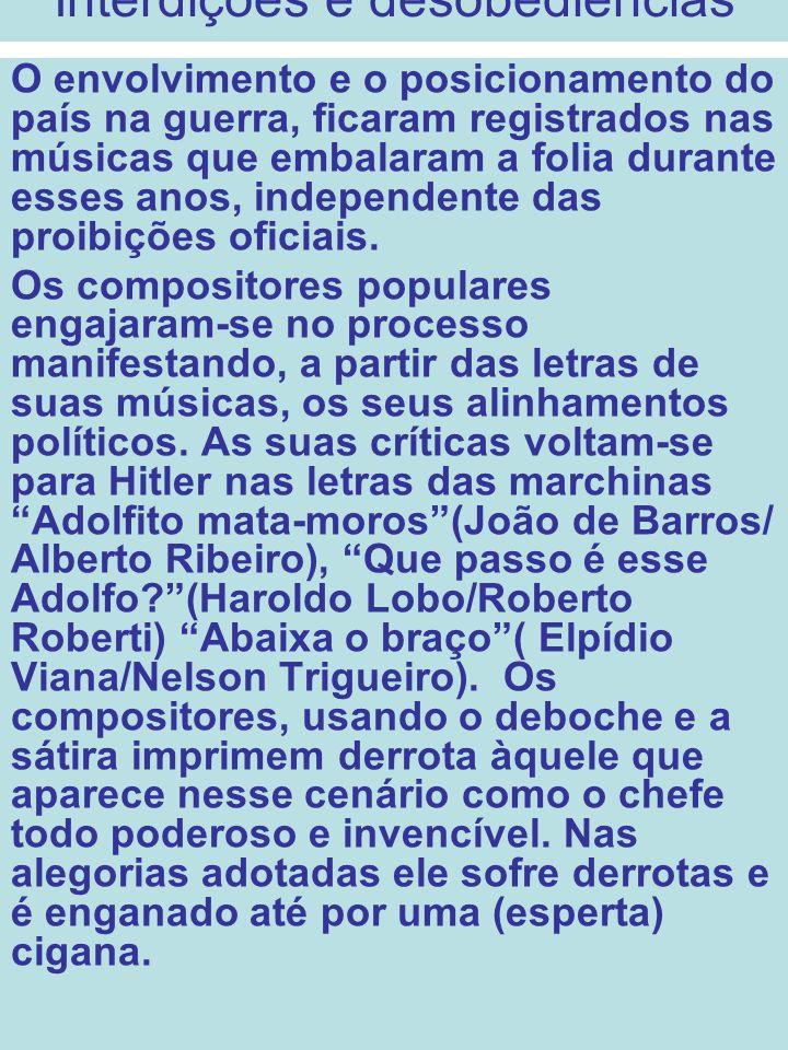 Interdições e desobediências O envolvimento e o posicionamento do país na guerra, ficaram registrados nas músicas que embalaram a folia durante esses