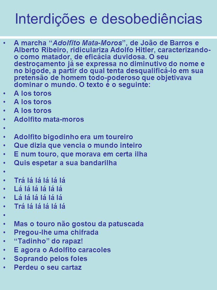Interdições e desobediências A marcha Adolfito Mata-Moros, de João de Barros e Alberto Ribeiro, ridiculariza Adolfo Hitler, caracterizando- o como mat
