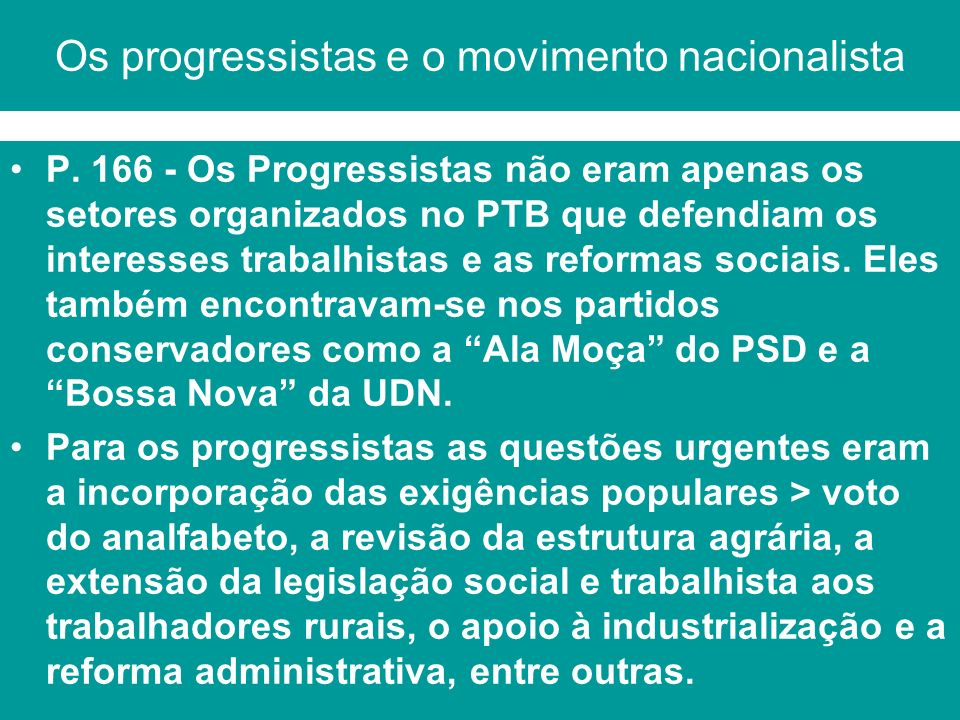 Os progressistas e o movimento nacionalista P. 166 - Os Progressistas não eram apenas os setores organizados no PTB que defendiam os interesses trabal
