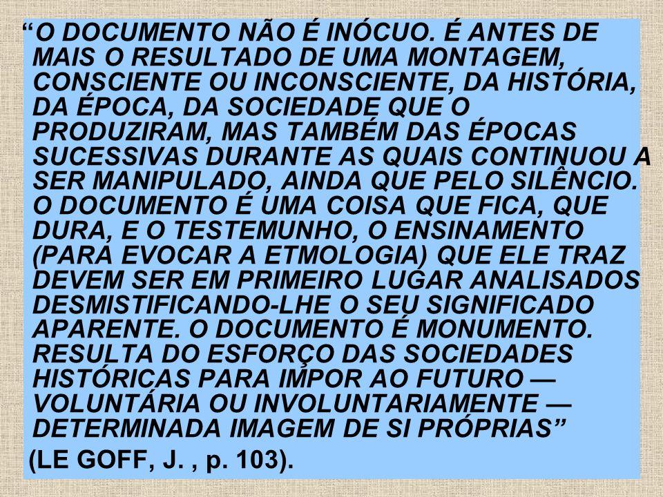 O DOCUMENTO > ENQUANTO PORTADOR DE SIGNIFICADO COMPÕE O QUE POMIAN NOMEIA DE COLEÇÃO (PRIVADA OU PÚBLICA) > CUJO VALOR SIMBÓLICO CONSTITUI O PATRIMÔNIO COLETIVO.