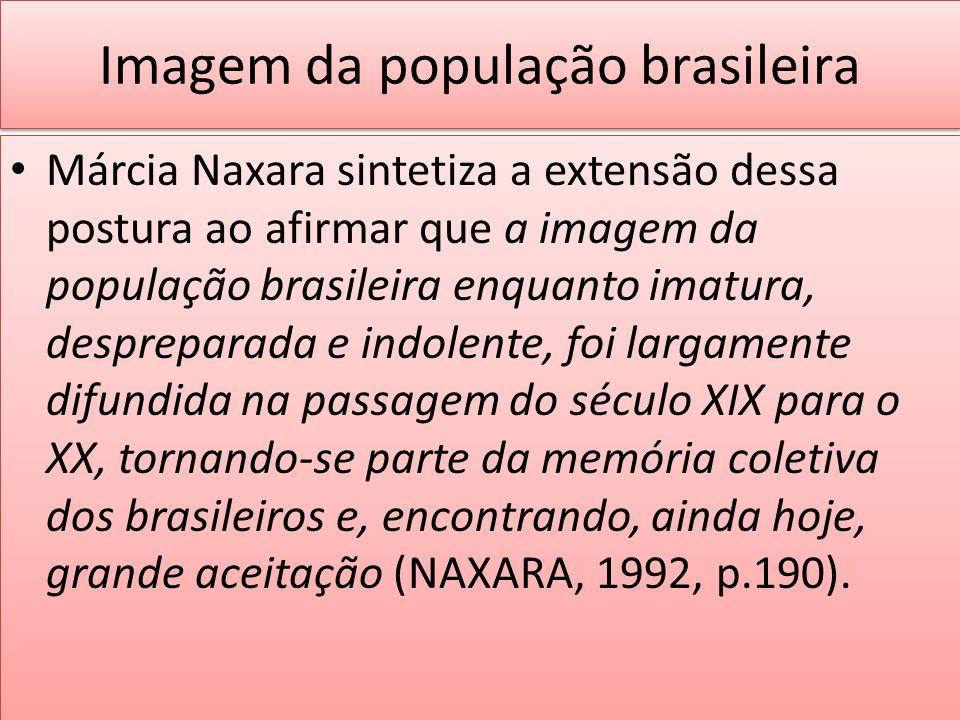 Imagem da população brasileira Márcia Naxara sintetiza a extensão dessa postura ao afirmar que a imagem da população brasileira enquanto imatura, desp