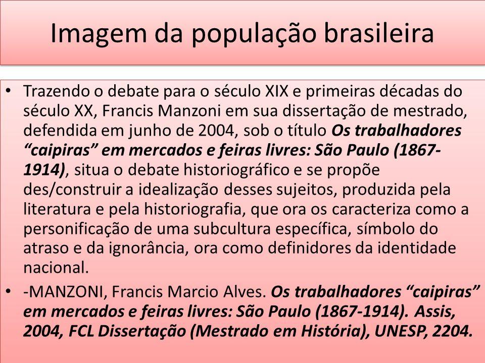 Imagem da população brasileira Trazendo o debate para o século XIX e primeiras décadas do século XX, Francis Manzoni em sua dissertação de mestrado, d