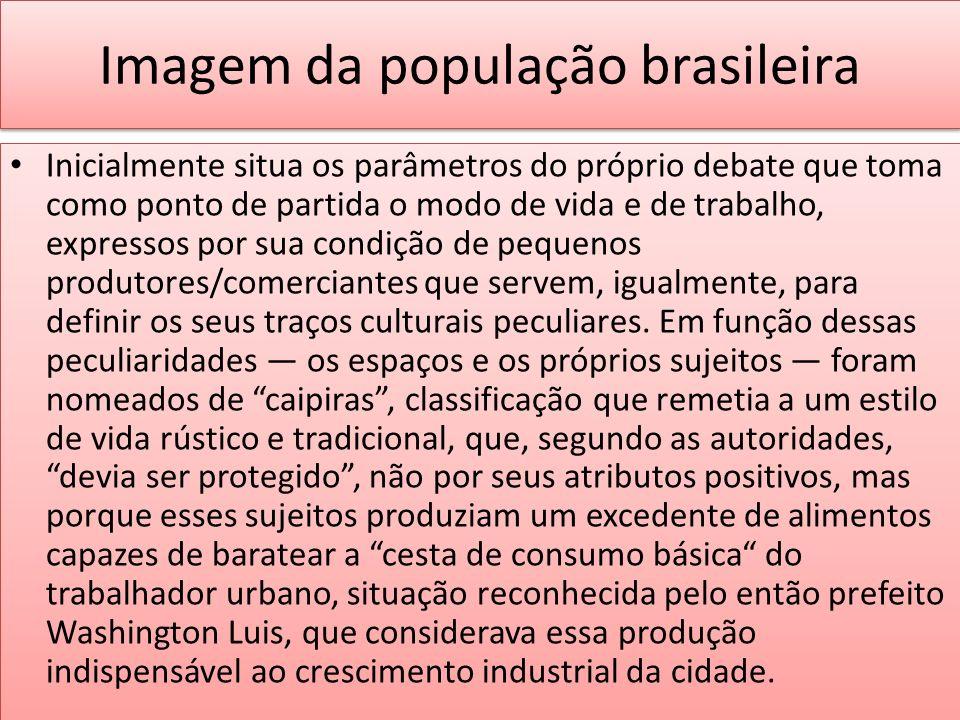 Imagem da população brasileira Inicialmente situa os parâmetros do próprio debate que toma como ponto de partida o modo de vida e de trabalho, express