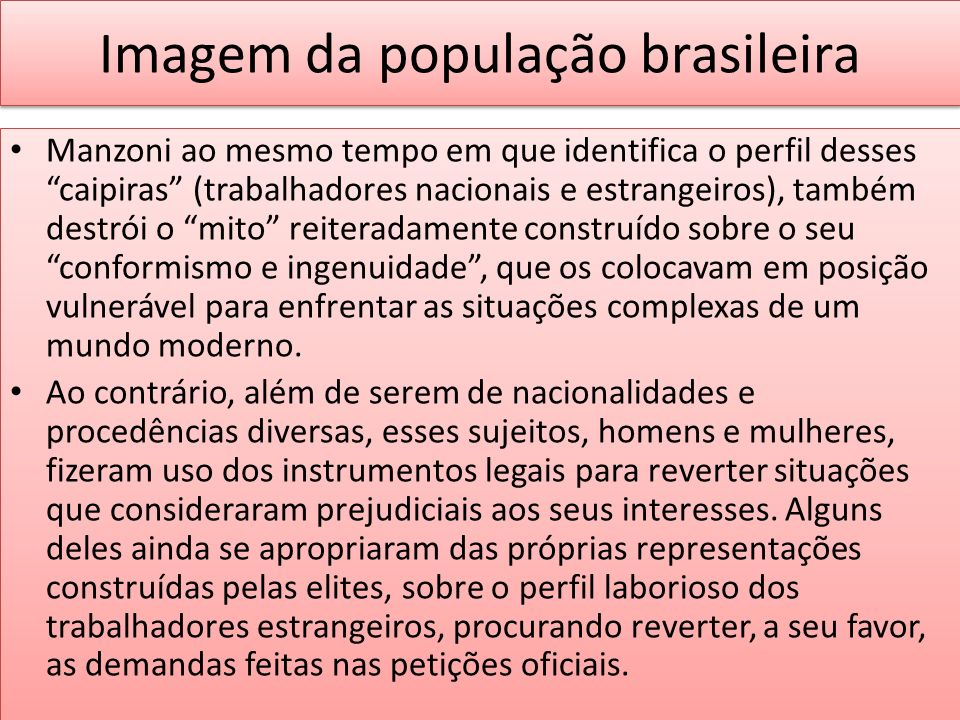 Imagem da população brasileira Manzoni ao mesmo tempo em que identifica o perfil desses caipiras (trabalhadores nacionais e estrangeiros), também dest
