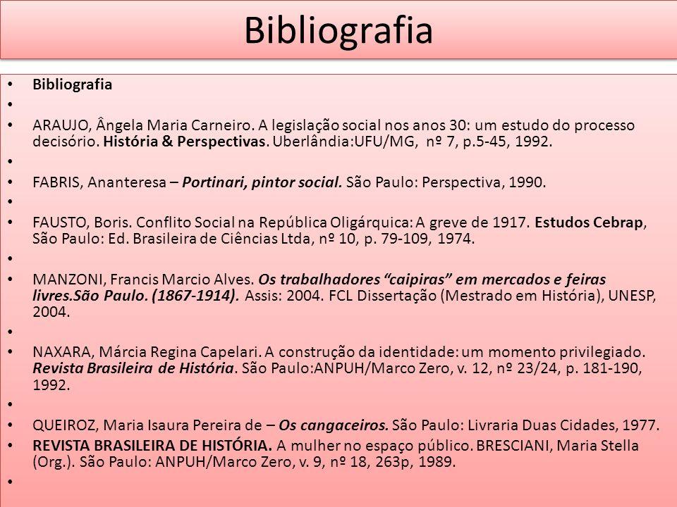 Bibliografia ARAUJO, Ângela Maria Carneiro. A legislação social nos anos 30: um estudo do processo decisório. História & Perspectivas. Uberlândia:UFU/