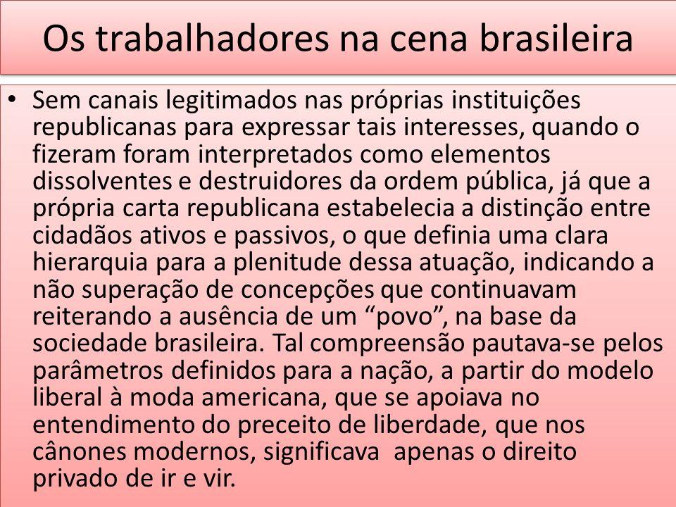 Os trabalhadores na cena brasileira Sem canais legitimados nas próprias instituições republicanas para expressar tais interesses, quando o fizeram for