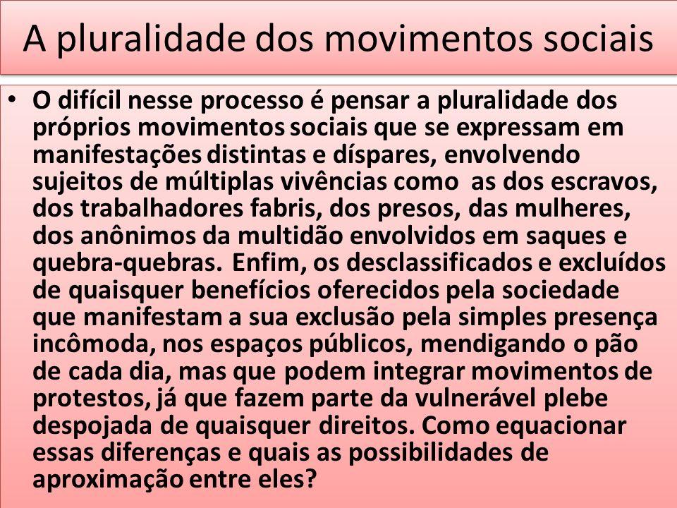 A pluralidade dos movimentos sociais O difícil nesse processo é pensar a pluralidade dos próprios movimentos sociais que se expressam em manifestações
