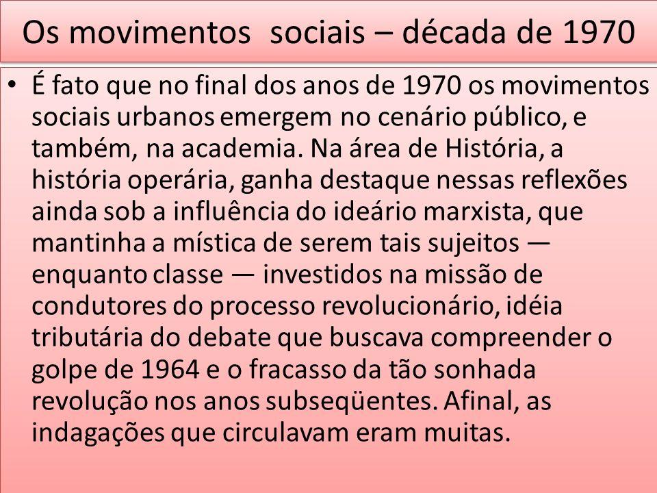Os movimentos sociais – década de 1970 É fato que no final dos anos de 1970 os movimentos sociais urbanos emergem no cenário público, e também, na aca