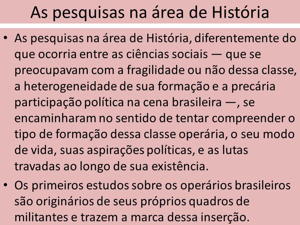 As pesquisas na área de História As pesquisas na área de História, diferentemente do que ocorria entre as ciências sociais que se preocupavam com a fr