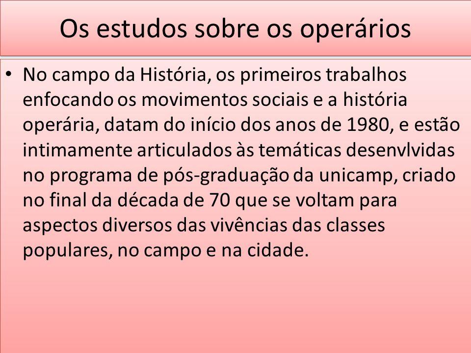 Os estudos sobre os operários No campo da História, os primeiros trabalhos enfocando os movimentos sociais e a história operária, datam do início dos