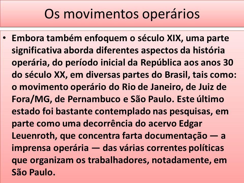 Os movimentos operários Embora também enfoquem o século XIX, uma parte significativa aborda diferentes aspectos da história operária, do período inici