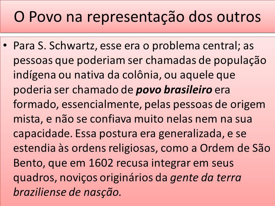 O Povo na representação dos outros Para S. Schwartz, esse era o problema central; as pessoas que poderiam ser chamadas de população indígena ou nativa