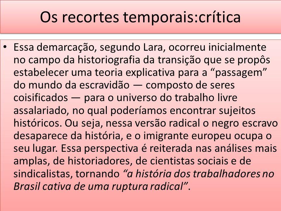Os recortes temporais:crítica Essa demarcação, segundo Lara, ocorreu inicialmente no campo da historiografia da transição que se propôs estabelecer um