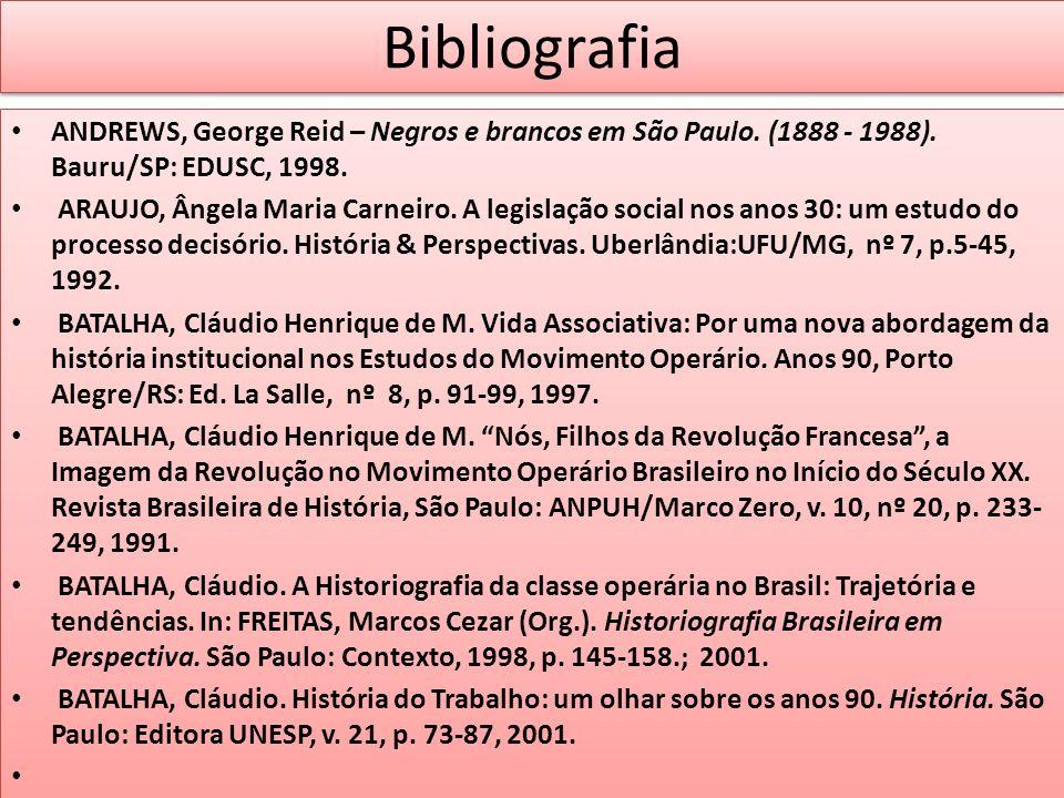 Bibliografia ANDREWS, George Reid – Negros e brancos em São Paulo. (1888 - 1988). Bauru/SP: EDUSC, 1998. ARAUJO, Ângela Maria Carneiro. A legislação s