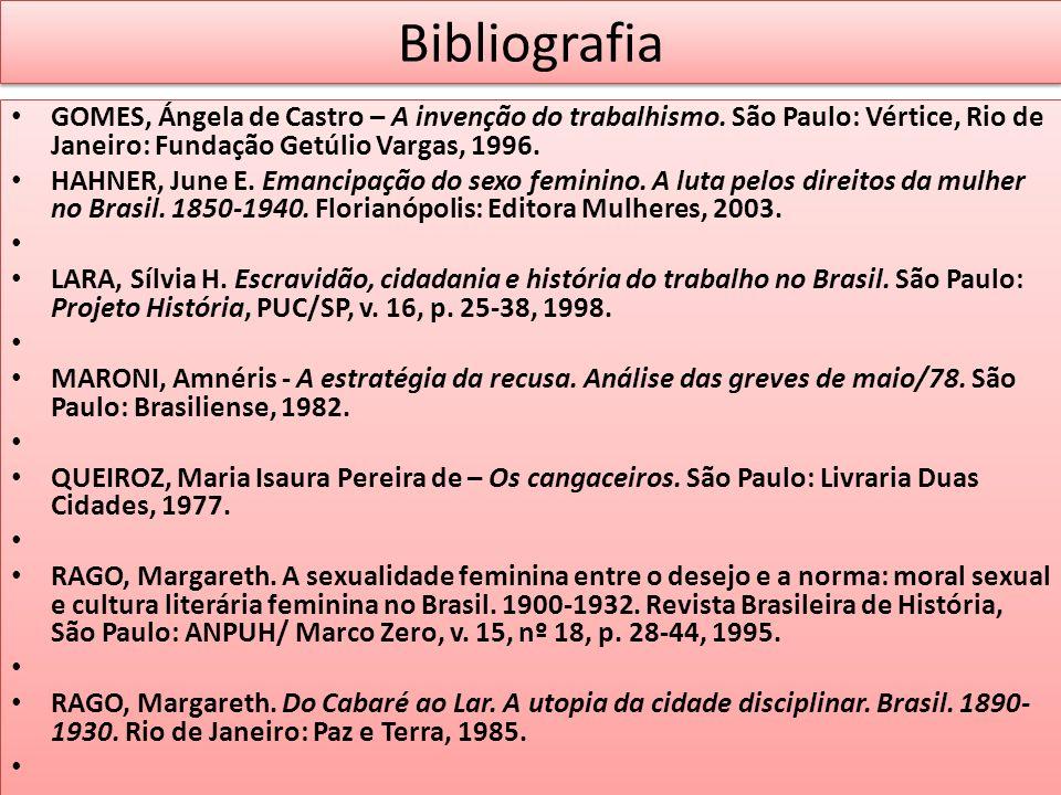 Bibliografia GOMES, Ángela de Castro – A invenção do trabalhismo. São Paulo: Vértice, Rio de Janeiro: Fundação Getúlio Vargas, 1996. HAHNER, June E. E