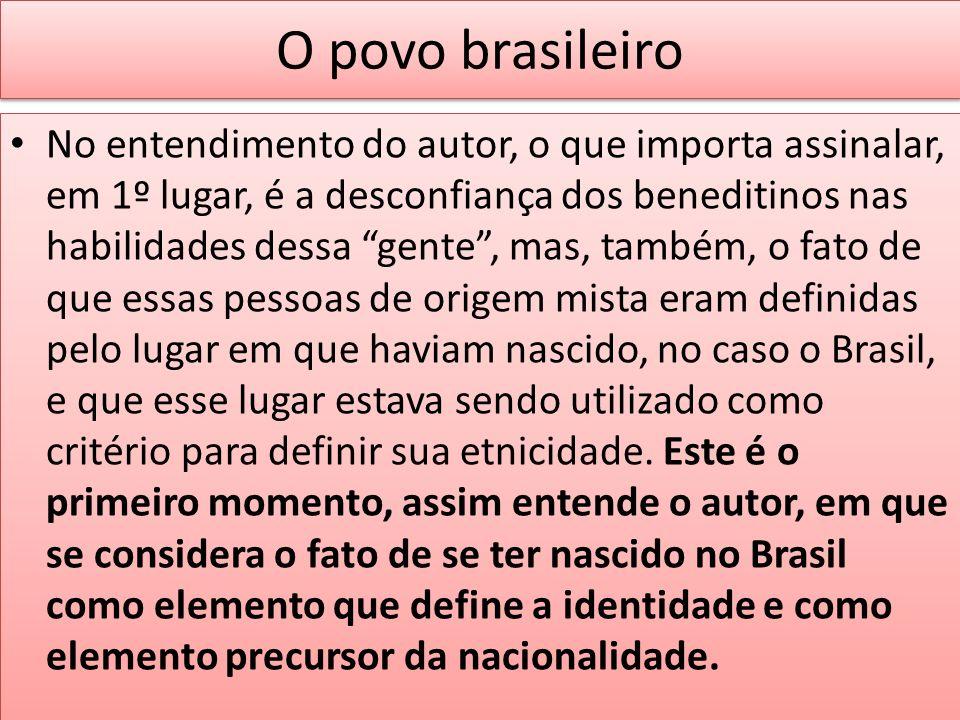 O povo brasileiro No entendimento do autor, o que importa assinalar, em 1º lugar, é a desconfiança dos beneditinos nas habilidades dessa gente, mas, t