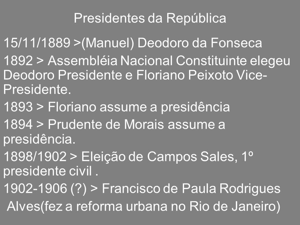 Presidentes da República 15/11/1889 >(Manuel) Deodoro da Fonseca 1892 > Assembléia Nacional Constituinte elegeu Deodoro Presidente e Floriano Peixoto