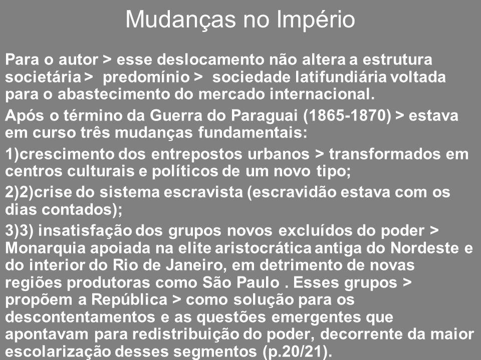 Mudanças no Império Para o autor > esse deslocamento não altera a estrutura societária > predomínio > sociedade latifundiária voltada para o abastecim
