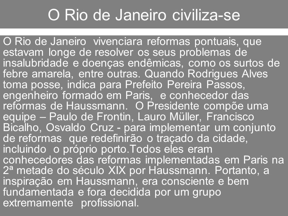 O Rio de Janeiro civiliza-se O Rio de Janeiro vivenciara reformas pontuais, que estavam longe de resolver os seus problemas de insalubridade e doenças