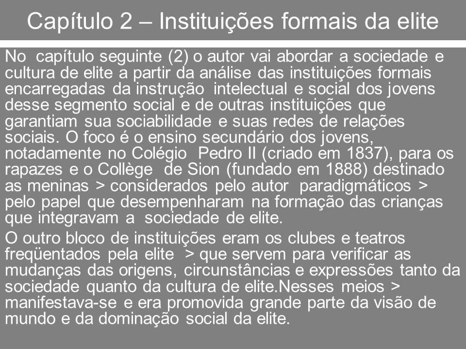 Capítulo 2 – Instituições formais da elite No capítulo seguinte (2) o autor vai abordar a sociedade e cultura de elite a partir da análise das institu