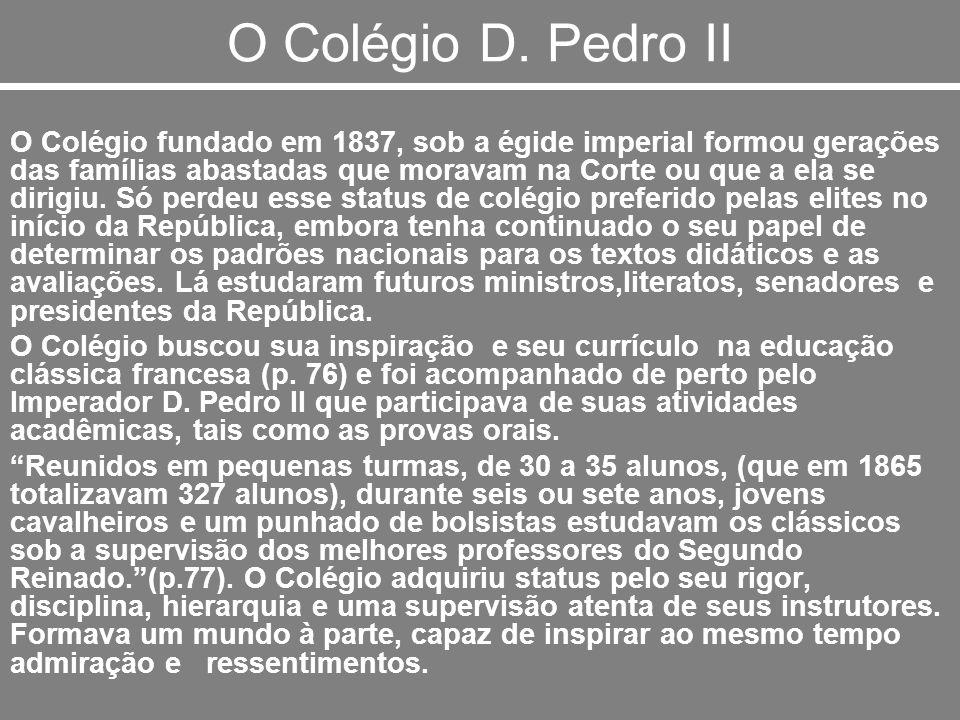 O Colégio D. Pedro II O Colégio fundado em 1837, sob a égide imperial formou gerações das famílias abastadas que moravam na Corte ou que a ela se diri
