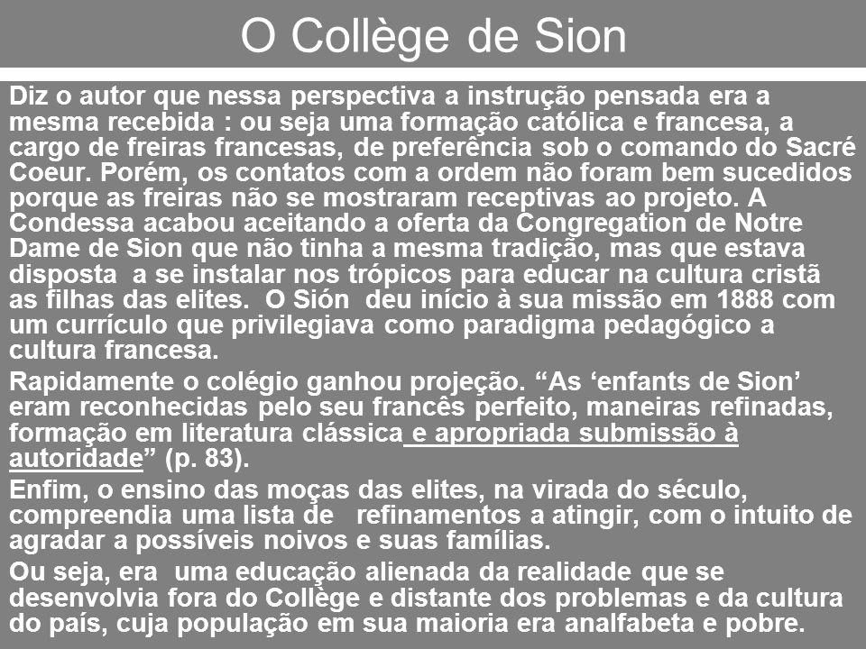 O Collège de Sion Diz o autor que nessa perspectiva a instrução pensada era a mesma recebida : ou seja uma formação católica e francesa, a cargo de fr