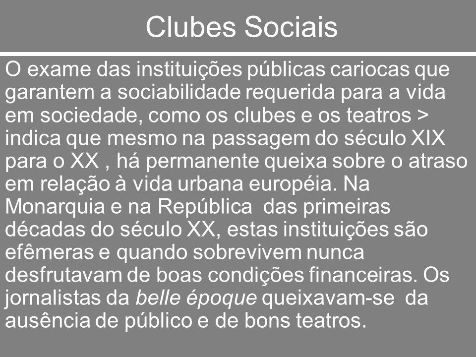 Clubes Sociais O exame das instituições públicas cariocas que garantem a sociabilidade requerida para a vida em sociedade, como os clubes e os teatros