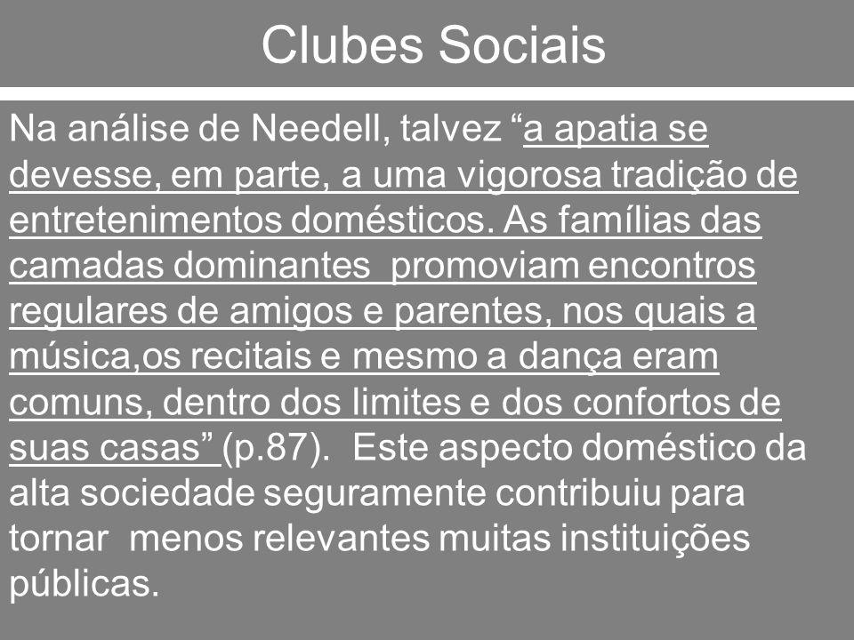 Clubes Sociais Na análise de Needell, talvez a apatia se devesse, em parte, a uma vigorosa tradição de entretenimentos domésticos. As famílias das cam