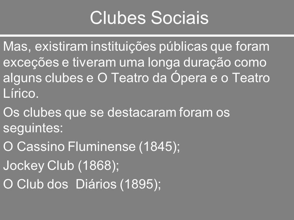 Clubes Sociais Mas, existiram instituições públicas que foram exceções e tiveram uma longa duração como alguns clubes e O Teatro da Ópera e o Teatro L