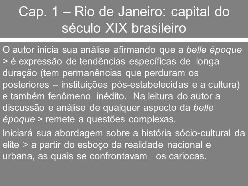Cap. 1 – Rio de Janeiro: capital do século XIX brasileiro O autor inicia sua análise afirmando que a belle époque > é expressão de tendências específi
