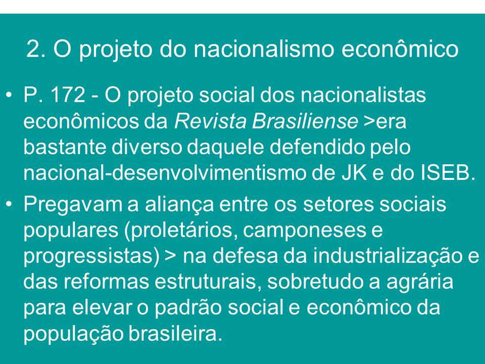 2. O projeto do nacionalismo econômico P. 172 - O projeto social dos nacionalistas econômicos da Revista Brasiliense >era bastante diverso daquele def