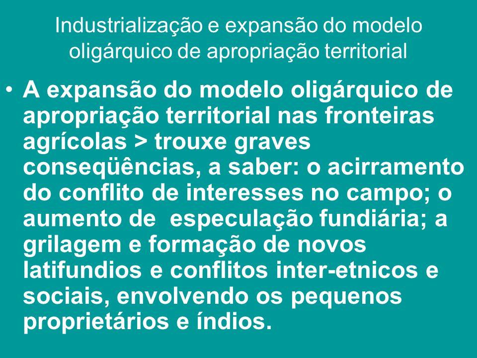 Industrialização e expansão do modelo oligárquico de apropriação territorial A expansão do modelo oligárquico de apropriação territorial nas fronteira
