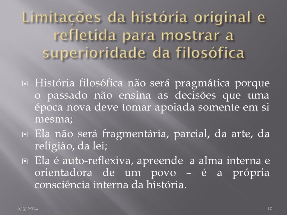 História filosófica não será pragmática porque o passado não ensina as decisões que uma época nova deve tomar apoiada somente em si mesma; Ela não ser