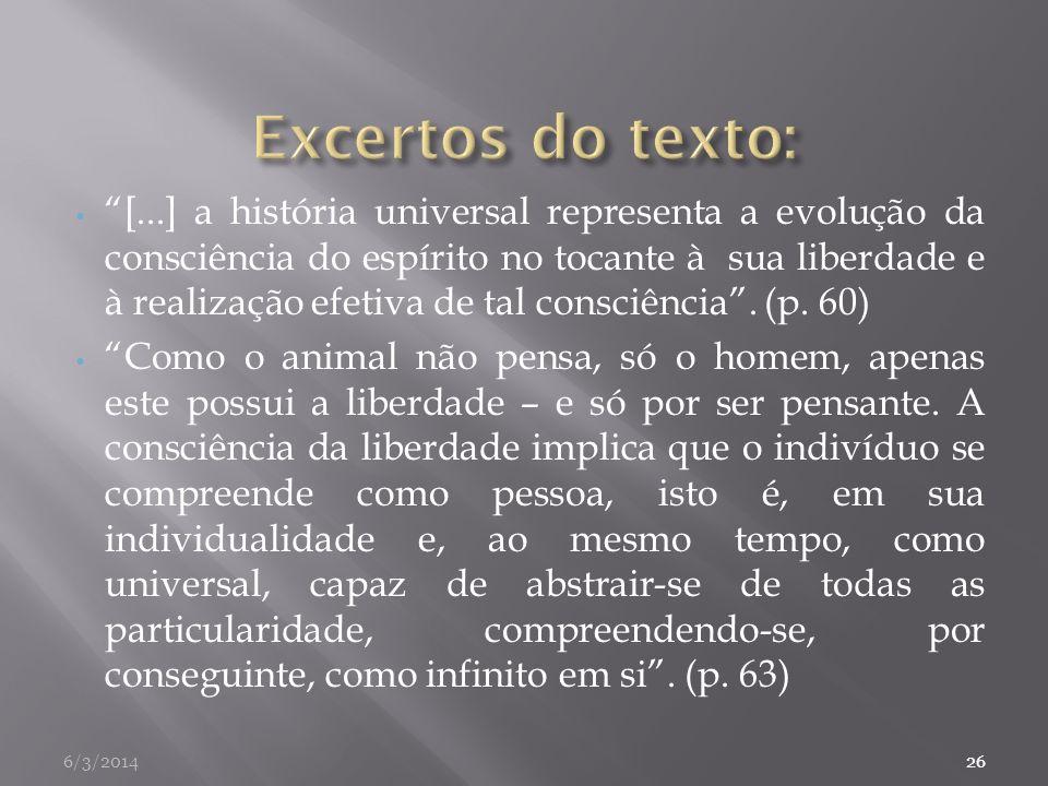 [...] a história universal representa a evolução da consciência do espírito no tocante à sua liberdade e à realização efetiva de tal consciência. (p.