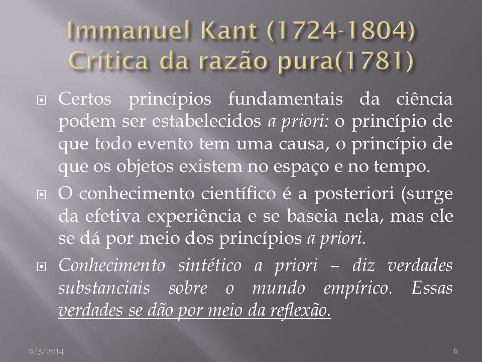 Certos princípios fundamentais da ciência podem ser estabelecidos a priori: o princípio de que todo evento tem uma causa, o princípio de que os objeto