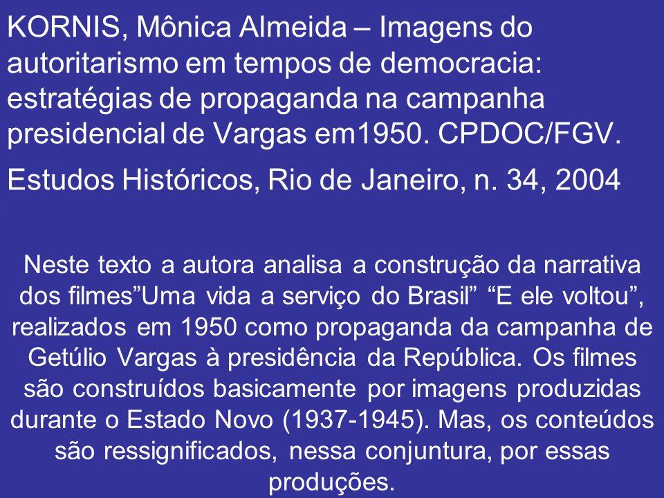 KORNIS, Mônica Almeida – Imagens do autoritarismo em tempos de democracia: estratégias de propaganda na campanha presidencial de Vargas em1950. CPDOC/