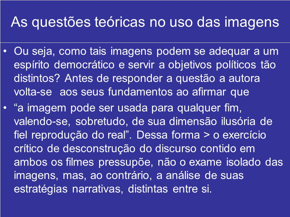 As questões teóricas no uso das imagens Ou seja, como tais imagens podem se adequar a um espírito democrático e servir a objetivos políticos tão disti
