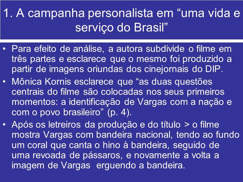 1. A campanha personalista em uma vida e serviço do Brasil Para efeito de análise, a autora subdivide o filme em três partes e esclarece que o mesmo f