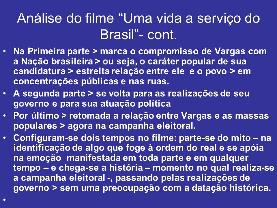 Análise do filme Uma vida a serviço do Brasil- cont. Na Primeira parte > marca o compromisso de Vargas com a Nação brasileira > ou seja, o caráter pop