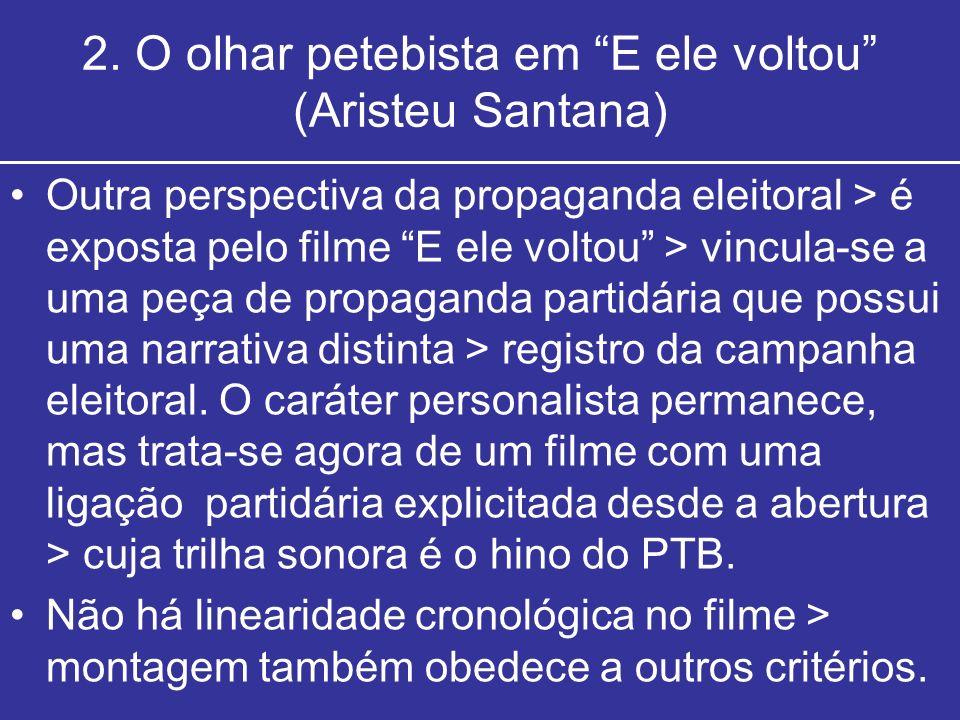 2. O olhar petebista em E ele voltou (Aristeu Santana) Outra perspectiva da propaganda eleitoral > é exposta pelo filme E ele voltou > vincula-se a um