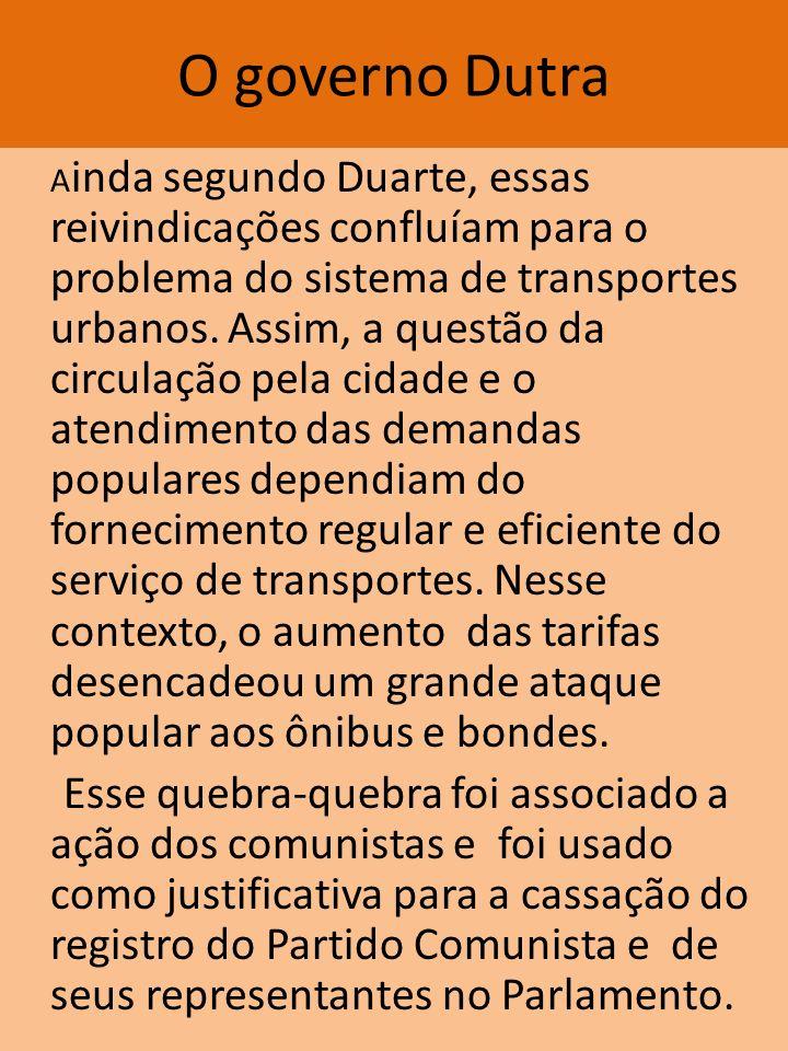O governo Dutra A inda segundo Duarte, essas reivindicações confluíam para o problema do sistema de transportes urbanos. Assim, a questão da circulaçã