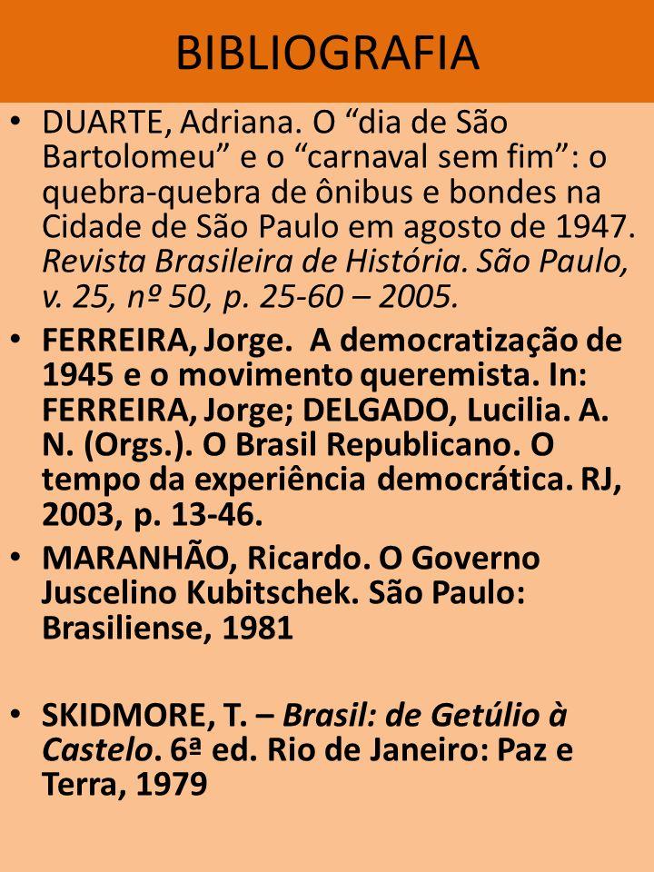 BIBLIOGRAFIA DUARTE, Adriana. O dia de São Bartolomeu e o carnaval sem fim: o quebra-quebra de ônibus e bondes na Cidade de São Paulo em agosto de 194
