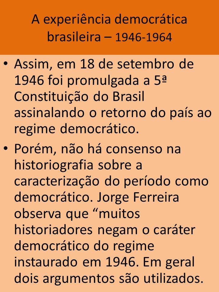 A experiência democrática brasileira – 1946-1964 Assim, em 18 de setembro de 1946 foi promulgada a 5ª Constituição do Brasil assinalando o retorno do